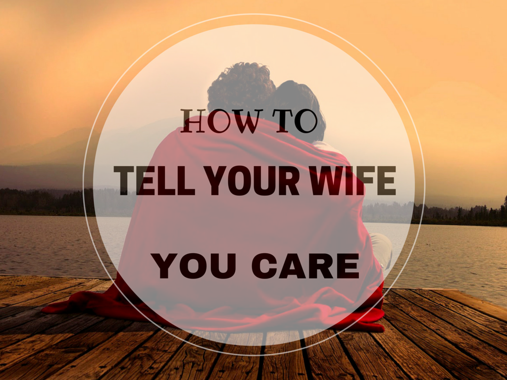 How To Show Your Wife You Care