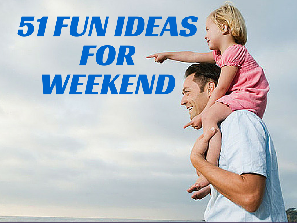 51 Fun Ideas For weekend