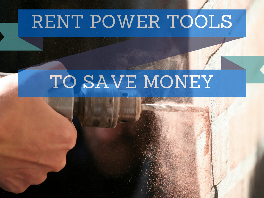 Rent Power Tools to Save Money
