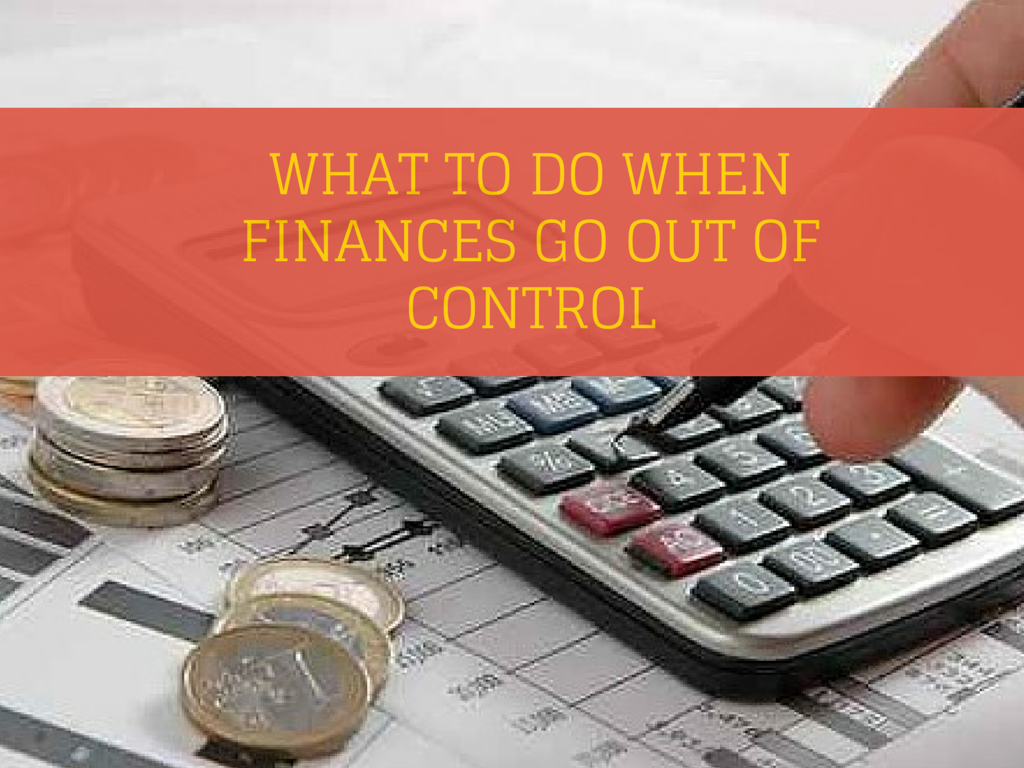 What to Do When Your Finances Go Out of Control