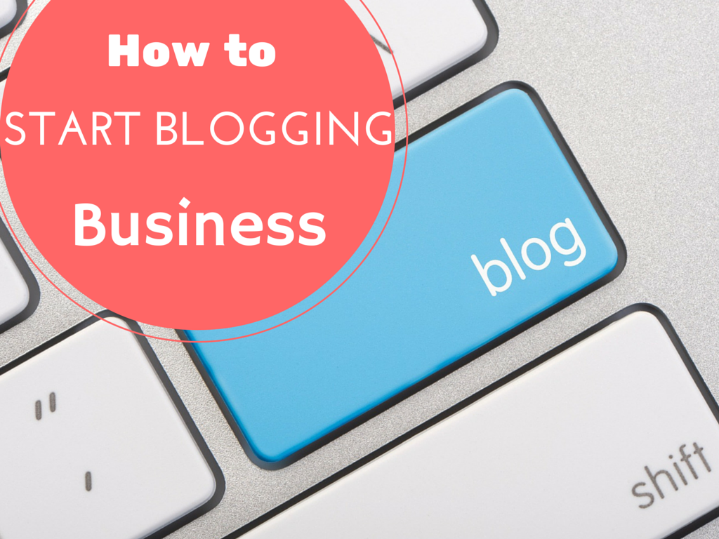 How to Start Blogging Business
