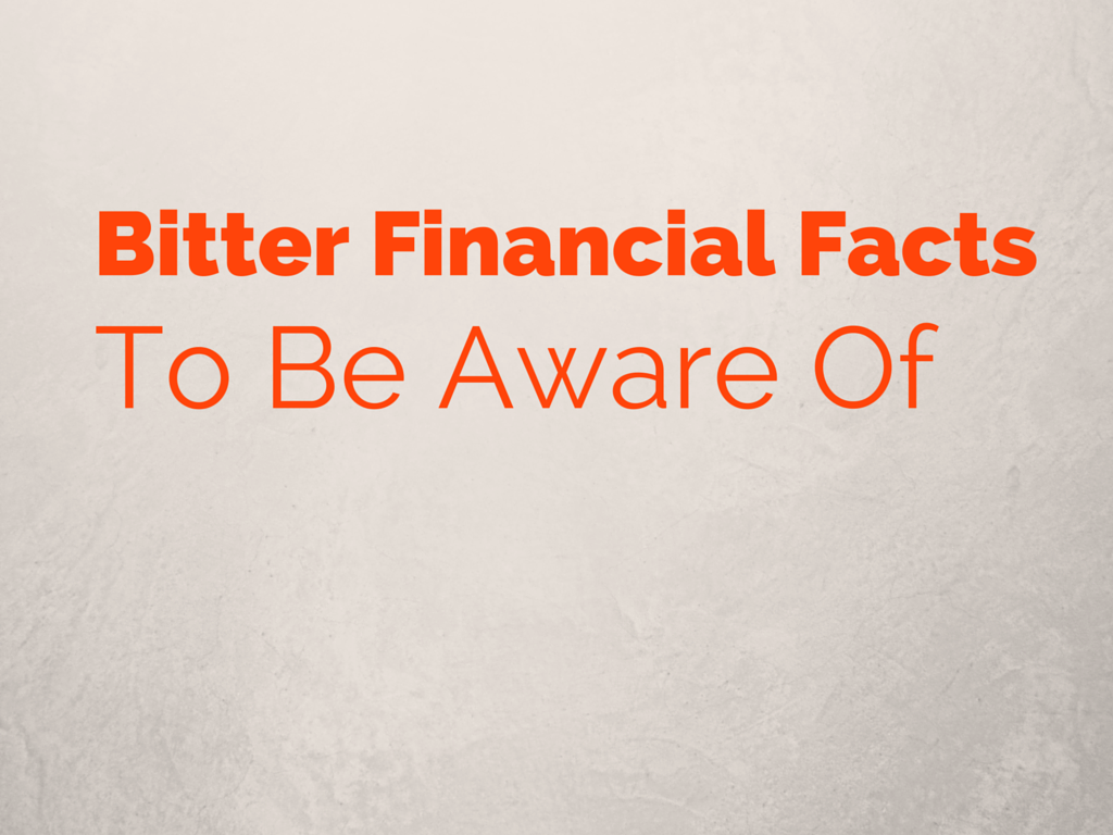 Bitter Financial Facts To Be Aware Of