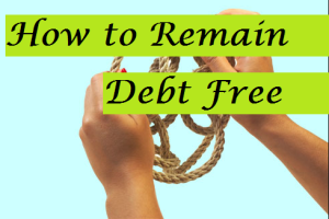 How to Remain Debt Free