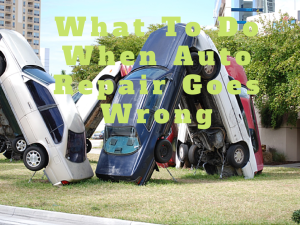 What To Do When Auto Repair Goes Wrong