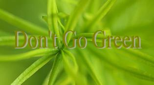 dont go green