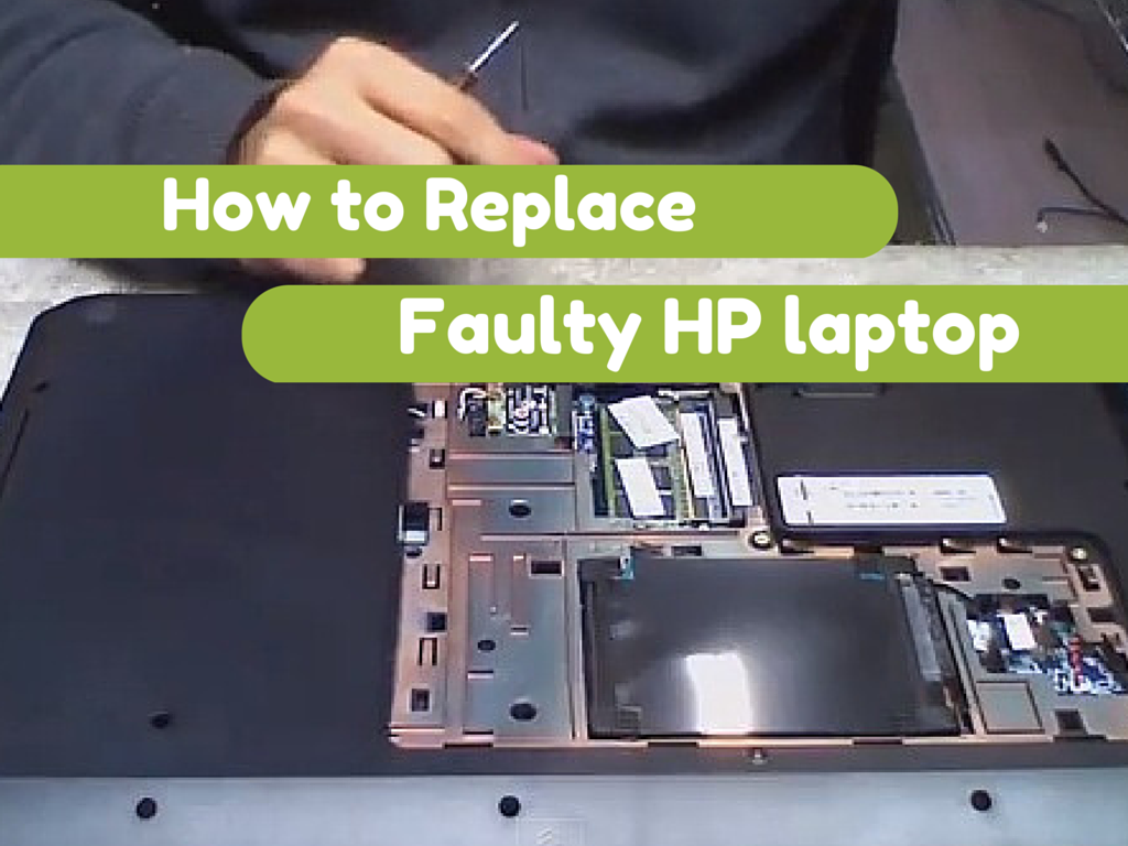 How to Replace faulty HP laptop
