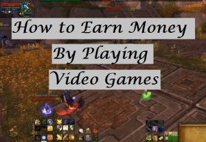Earn Money By Playing Video Games