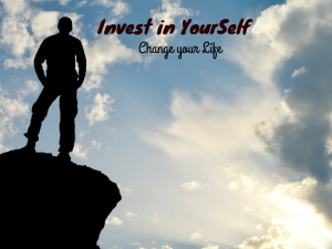 Invest in Your Self, Change Your Life
