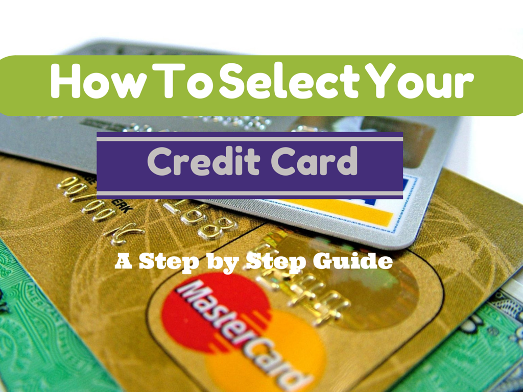 How to Select Your Credit Card, A Step By Step Guide