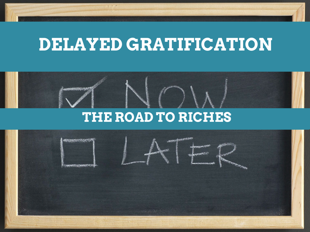 Delayed Gratification, the Road to Riches