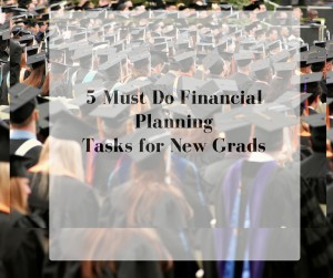 5 Must Do Financial Planning Tasks for New Grads
