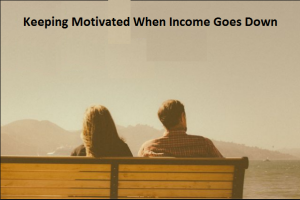 How to Keep Motivation When Income Goes Down
