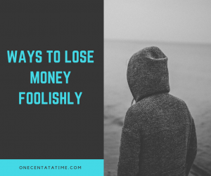 Ways to Lose Money Foolishly