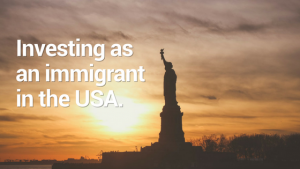 Investing as An Immigrant in USA
